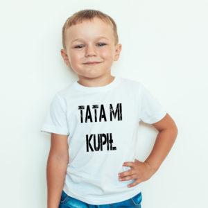 Ubrania dla dzieci, koszulka z nadrukiem TATA MI KUPIŁ
