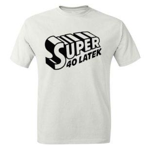 Smieszny prezent urodzinowy, koszulka męska z nadrukiem SUPER 40 LATEK