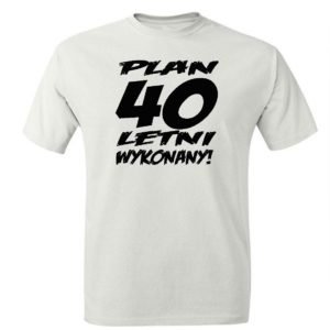 Koszulka męska prezent urodzinowy plan 40 letni wykonany