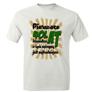 Koszulka prezent Pierwsze 40 Lat Dzieciństwa W Życiu Mężczyzny