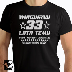 Koszulka z nadrukiem wykonany 33 lat temu koszulki na urodziny śmieszny prezent urodzinowy