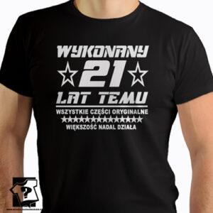 T-shirt urodzinowy wykonany 21 lat temu koszulka na urodziny śmieszny prezent