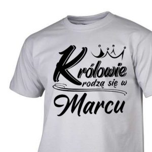 Koszulki urodzinowe królowie rodzą się w marcu