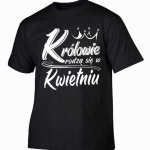 Królowie rodzą się w kwietniu męska koszulka z nadrukiem