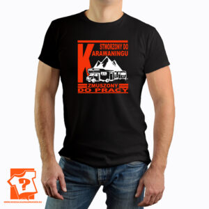 Koszulka męska stworzony do karawaningu zmuszony do pracy - koszulki z nadrukiem