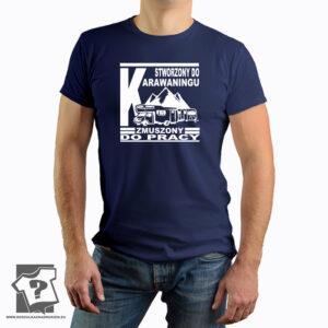 Stworzony do karawaningu zmuszony do pracy - męska koszulka z nadrukiem