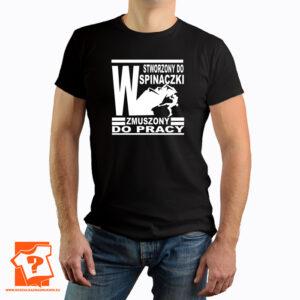 Stworzony do wspinaczki zmuszony do pracy - koszulka z nadrukiem