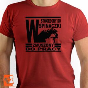 Stworzony do wspinaczki zmuszony do pracy męska koszulka z nadrukiem - koszulki z nadrukiem