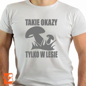 Koszulka takie okazy tylko w lesie - koszulki z nadrukiem dla miłośników grzybów