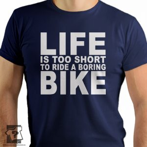 Life is too short to ride a boring bike - koszulka z nadrukiem