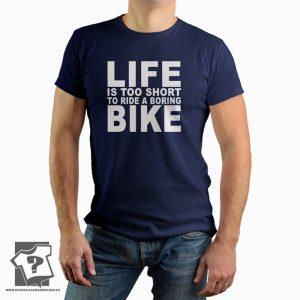 Life is too short to ride a boring bike - koszulki z nadrukiem