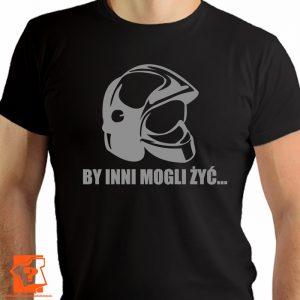 By inni mogli żyć - koszulka dla strażaka - prezent dla strażaka - koszulki z nadrukiem
