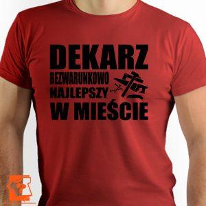 Dekarz bezwarunkowo najlepszy w mieście - koszulki z nadrukiem