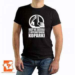 Koszulka nigdy nie zadzieraj z operatorem koparki - koszulka z nadrukiem