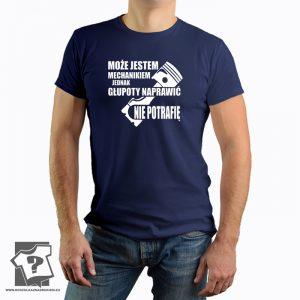 Może i jestem mechanikiem jednak głupoty naprawić nie potrafię - koszulka z nadrukiem