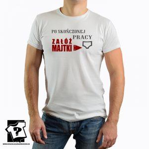 Po skończonej pracy załóż majtki - koszulka z nadrukiem