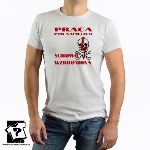 Praca pod napięciem surowo wzbroniona - koszulka z nadrukiem