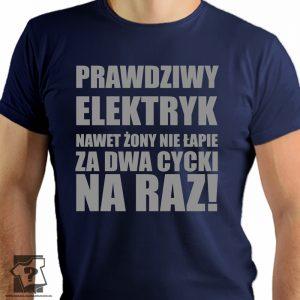 Prawdziwy elektryk nawet żony nie łapie za dwa cycki na raz - koszulki z nadrukiem