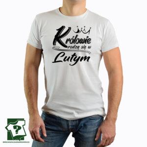 Koszulki na urodziny królowie rodzą się w lutym - koszulka z nadrukiem