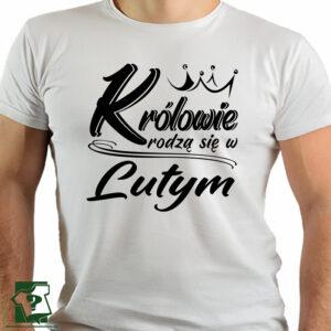 Koszulki na urodziny królowie rodzą się w lutym - koszulki z nadrukiem