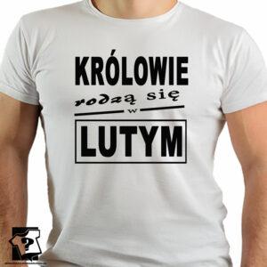 Prezent na urodziny, koszulka z nadrukiem królowie rodzą się w lutym - koszulka z nadrukiem