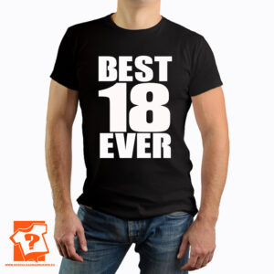 Best 18 ever - prezent na 18 urodziny - koszulka z nadrukiem