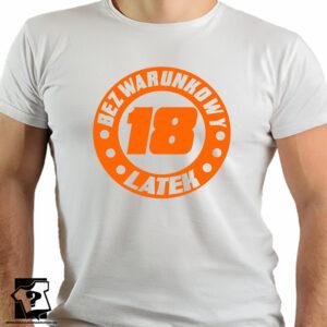 Bezwarunkowy 18 latek - śmieszny prezent urodzinowy - męskie koszulki z nadrukiem