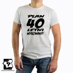 Koszulka z nadrukiem - plan 40 letni wykonany - prezent na 40 urodziny