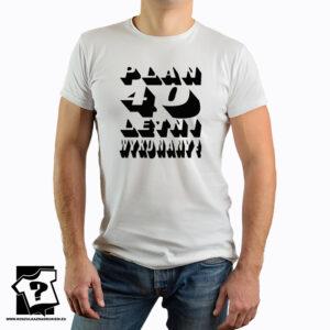 Koszulka z nadrukiem - plan 40 letni wykonany - prezent urodzinowy na 40