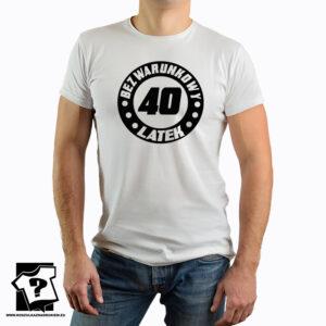 Koszulka z nadrukiem - prezent na 40 - bezwarunkowy 40 latek