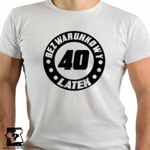 Koszulki z nadrukiem - prezent na 40 - bezwarunkowy 40 latek