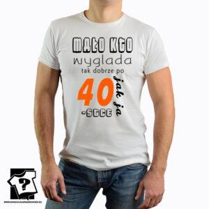 Mało kto wygląda tak dobrze po 40 jak ja - koszulka z nadrukiem
