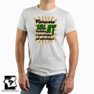 Pierwsze 18 lat dzieciństwa w życiu mężczyzny jest najtrudniejsze - koszulka z nadrukiem
