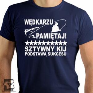 Wędkarzu pamiętaj sztywny kij podstawą sukcesu - koszulki z nadrukiem