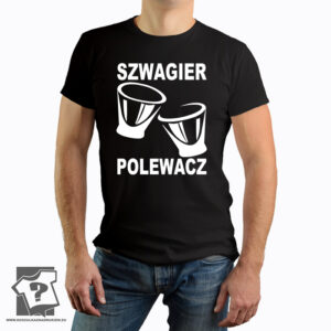 Szwagier polewacz - koszulka z nadrukiem dla szwagra