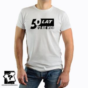 50 lat to nie wiek - koszulka z nadrukiem - śmieszny prezent na 50 urodziny