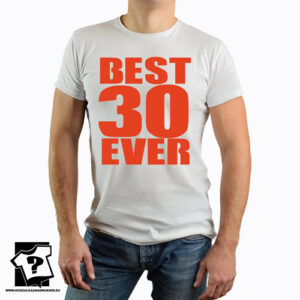 Best 30 ever koszulka dla mężczyzny z nadrukiem śmieszny prezent 30 urodziny