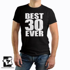 Best 30 ever koszulka męska z nadrukiem śmieszny prezent 30 urodziny