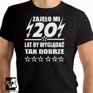 Zajęło mi 20 lat by wyglądać tak dobrze koszulka z nadrukiem na urodziny męska dla chłopaka, prezent dla syna, mężczyz