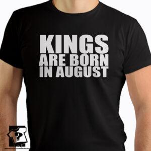 Kings are born in August koszulki dla chłopaka śmieszny prezent urodzinowy