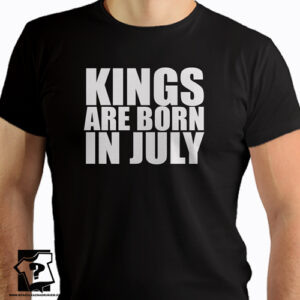 Koszulka kings are born in July śmieszny prezent na urodziny