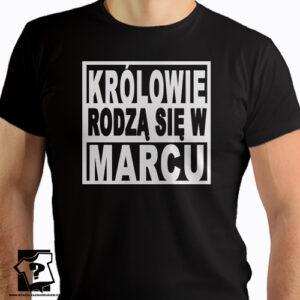 Koszulka królowie rodzą się w marcu prezent urodzinowy