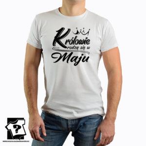 Koszulka na urodziny śmieszny prezent królowie rodzą się w maju