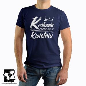 Koszulka urodzinowa z nadrukiem królowie rodzą się w kwietniu
