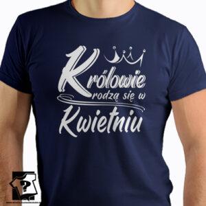Koszulka urodzinowa z nadrukiem królowie rodzą się w kwietniu koszulka dla chłopaka