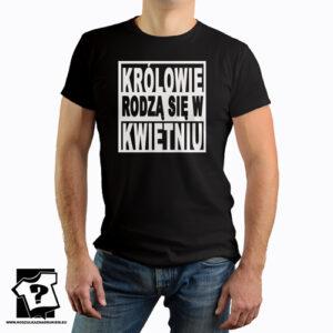 Koszulka z nadrukiem królowie rodzą się w kwietniu śmieszny prezent dla chłopaka