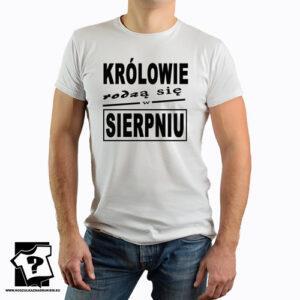 Koszulka z nadrukiem królowie rodzą się w śierpniu prezent na urodziny
