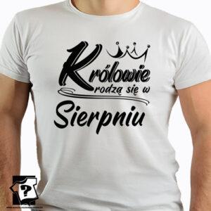 Koszulka z nadrukiem królowie rodzą się w sierpniu śmieszny prezent urodzinowy