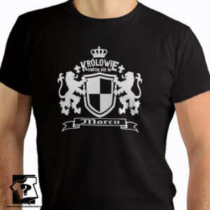 Królowie rodzą się w marcu koszulka z nadrukiem śmieszny prezent na urodziny
