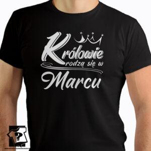 Królowie rodzą się w marcu śmieszny prezent urodzinowy koszulki z nadrukiem